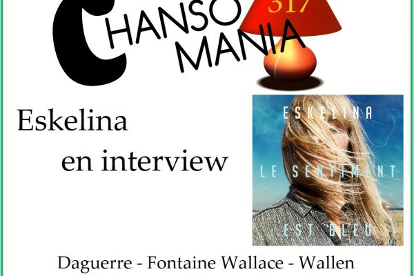 Chansomania, plein de zics, et Eskelina en interview. Podcast