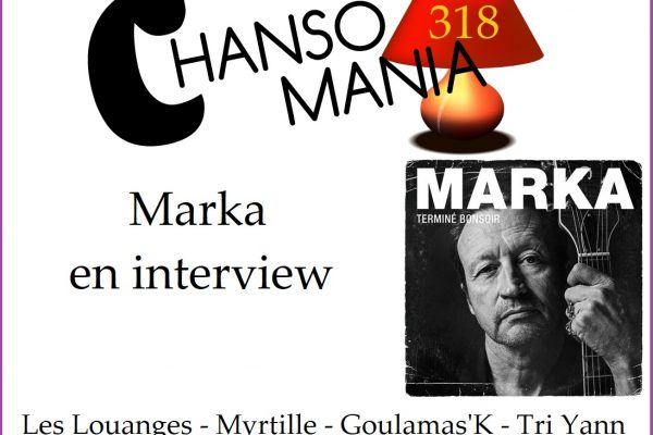Marka en interview pour Chansomania #318 –  Podcast